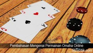 Pembahasan Mengenai Permainan Omaha Online