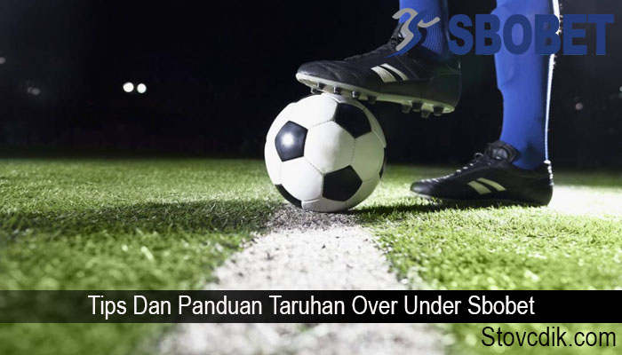 Tips Dan Panduan Taruhan Over Under Sbobet