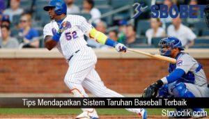 Tips Mendapatkan Sistem Taruhan Baseball Terbaik