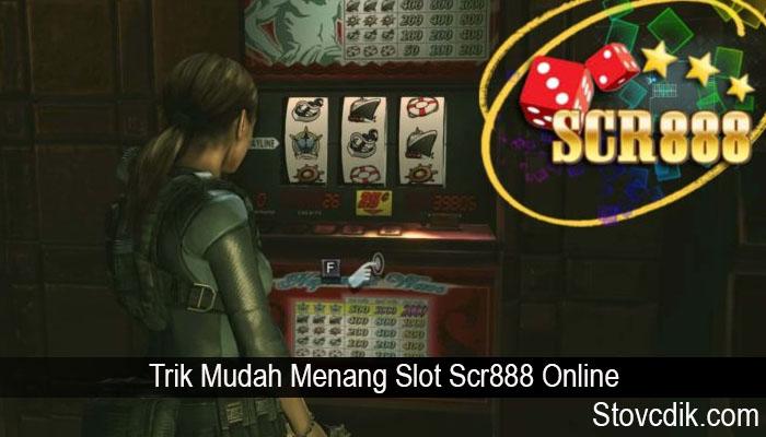 Trik Mudah Menang Slot Scr888 Online