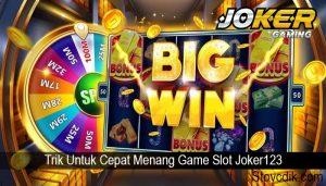 Trik Untuk Cepat Menang Game Slot Joker123