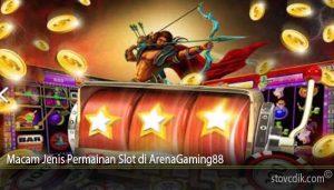 Macam Jenis Permainan Slot di ArenaGaming88