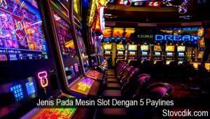 Jenis Pada Mesin Slot Dengan 5 Paylines