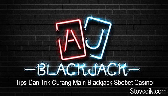 Tips Dan Trik Curang Main Blackjack Sbobet Casino