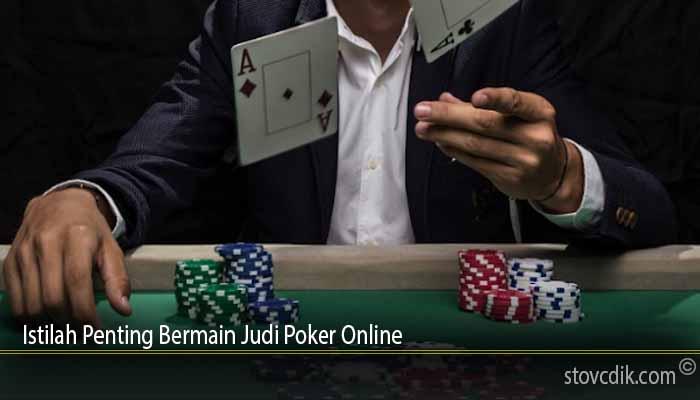Istilah Penting Bermain Judi Poker Online